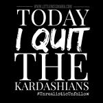 I Quit The Kardashians!