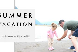 5 Essentials for your Family Summer Vacations