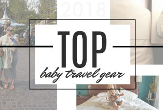 Our TOP Baby Travel Gear for 2018